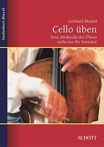 Cello �ben: Eine Methodik des �bens nicht nur f�r Streicher (Studienbuch Musik)
