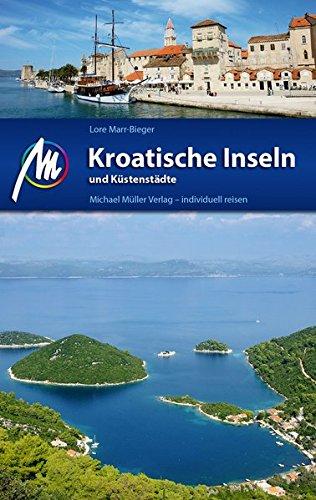 Kroatische Inseln und K�stenst�dte: Reisef�hrer mit vielen parktischen Tipps