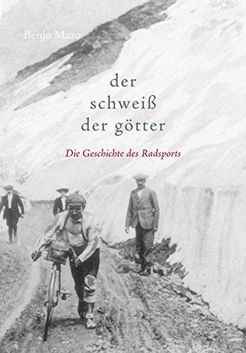 Der Schwei� der G�tter: Die Geschichte des Radsports