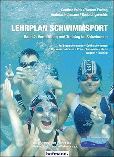 Lehrplan Schwimmsport - Band 2: Vermittlung und Training im Schwimmen: Anf�ngerschwimmen - Delfinschwimmen - R�ckenschwimmen - Kraulschwimmen - Starts - Wenden - Training