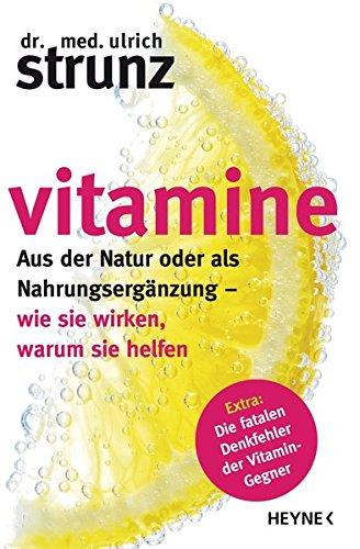 Vitamine: Aus der Natur oder als Nahrungserg�nzung - wie sie wirken, warum sie helfen                              Extra: Die fatalen Denkfehler der Vitamin-Gegner
