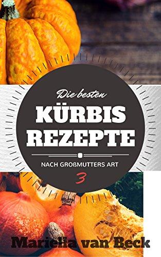 DIE BESTEN K�RBISREZEPTE II (Nach Gro�mutters Art 3)