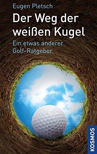 Der Weg der wei�en Kugel: Ein etwas anderer Golf-Ratgeber