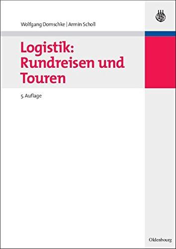 Logistik: Rundreisen und Touren (Oldenbourgs Lehr- und Handb�cher der Wirtschafts- u. Sozialwissenschaften)