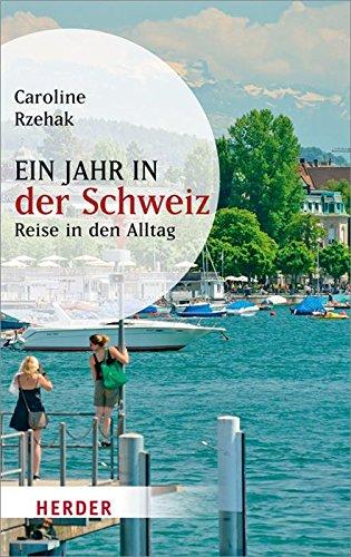 Ein Jahr in der Schweiz: Reise in den Alltag (HERDER spektrum)