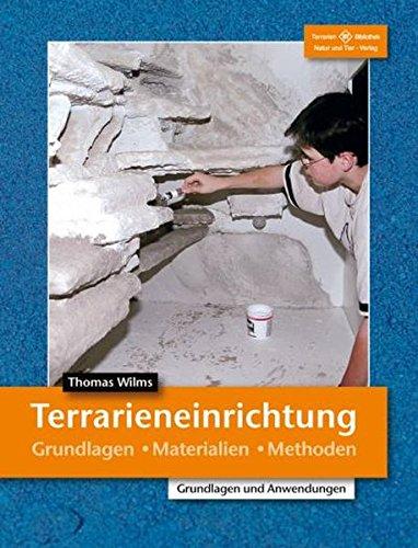 Terrarieneinrichtung: Grundlagen, Materialien, Methoden (Terrarien-Bibliothek)