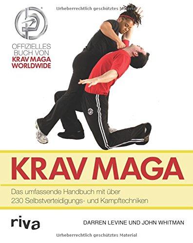Krav Maga: Das umfassende Handbuch mit �ber 230 Selbstverteidigungs- und Kampftechniken