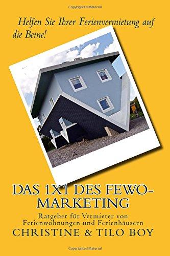 Das 1x1 des Fewo-Marketing: Helfen Sie Ihrer Ferienvermietung auf die Beine!  Ratgeber f�r Vermieter von Ferienwohnungen und Ferienh�usern