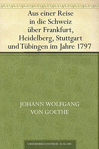 Aus einer Reise in die Schweiz �ber Frankfurt, Heidelberg, Stuttgart und T�bingen im Jahre 1797