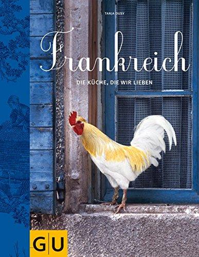 Frankreich: Die K�che, die wir lieben (GU Themenkochbuch)