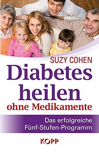 Diabetes heilen ohne Medikamente: Das erfolgreiche F�nf-Stufen-Programm
