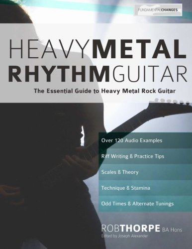 Heavy Metal Rhythm Guitar: The Essential Guide to Heavy Metal Rock Guitar (Learn Heavy Metal Guitar)
