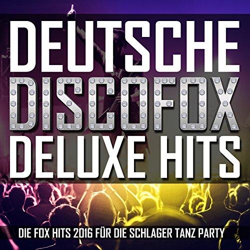 Deutsche Discofox Deluxe Hits (Die Fox Hits 2016 f�r die Schlager Tanz Party)