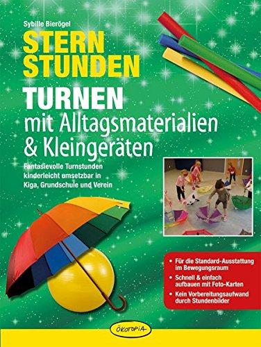 Sternstunden - Turnen mit Alltagsmaterialien & Kleinger�ten: Fantasievolle Turnstunden kinderleicht umsetzbar in Kiga, Grundschule und Verein