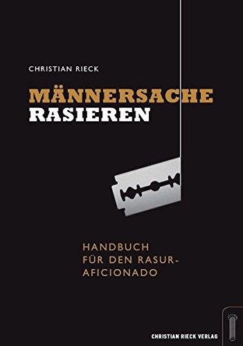 M�nnersache Rasieren.: Handbuch f�r den Rasur-Aficionado.