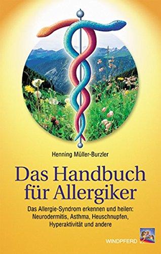 Das Handbuch f�r Allergiker: Das Allergie-Syndrom erkennen und heilen: Neurodermitis, Asthma, Heuschnupfen, Hyperaktivit�t und andere