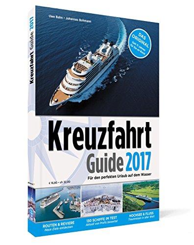 Kreuzfahrt Guide 2017: F�r den perfekten Urlaub auf dem Wasser