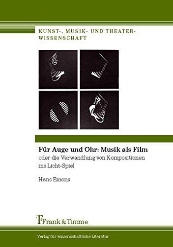 F�r Auge und Ohr: Musik als Film: oder die Verwandlung von Kompositionen ins Licht-Spiel (Kunst-, Musik- und Theaterwissenschaft)