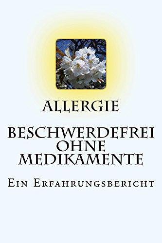 Allergie - Beschwerdefrei ohne Medikamente: Ein Erfahrungsbericht