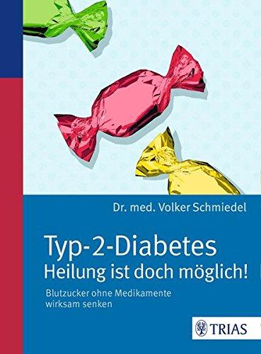 Typ-2-Diabetes - Heilung ist doch m�glich!: Blutzucker ohne Medikamente wirksam senken