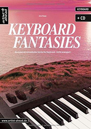 Keyboard Fantasies: Bezaubernd-romantische St�cke f�r Keyboard - leicht arrangiert (inkl. Audio-CD). Musiknoten. Songbook.