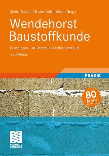 Wendehorst Baustoffkunde: Grundlagen - Baustoffe - Oberfl�chenschutz