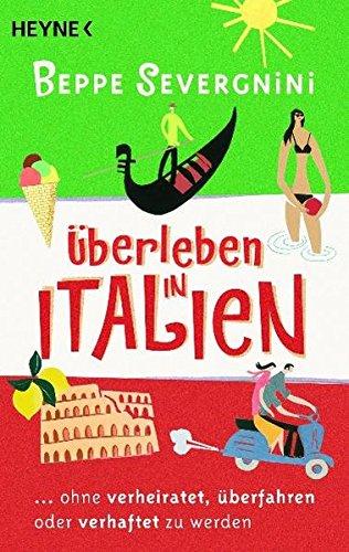 �berleben in Italien -: ...ohne verheiratet, �berfahren oder verhaftet zu werden