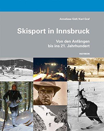 Skisport in Innsbruck. Von den Anf�ngen bis ins 21. Jahrhundert