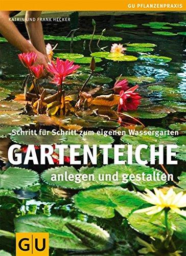 Gartenteiche anlegen und gestalten: Schritt f�r Schritt zum eigenen Wassergarten (GU PraxisRatgeber Garten)