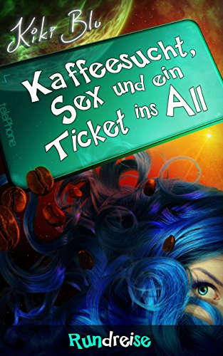 Rundreise (Kaffeesucht, Sex und ein Ticket ins All 3)