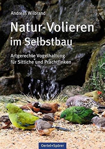 Natur-Volieren im Selbstbau: Artgerechte Vogelhaltung f�r Sittiche und Prachtfinken