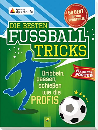 Die besten Fu�balltricks - mit Trainingsposter: Dribbeln, passen, schie�en wie die Profis