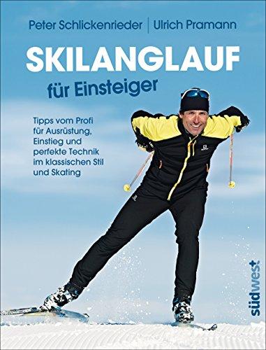 Skilanglauf f�r Einsteiger: Tipps vom Profi f�r Ausr�stung, Einstieg und perfekte Technik im klassischen Stil und Skating