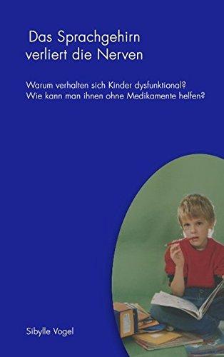 Das Sprachgehirn verliert die Nerven: Warum verhalten sich Kinder dysfunktinal? Wie kann man ihnen ohne Medikamente helfen?