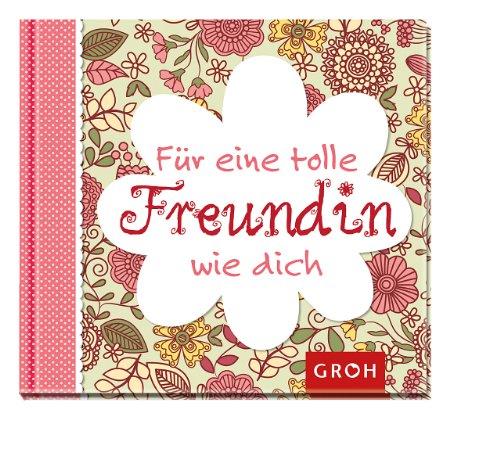 F�r eine tolle Freundin wie dich: Geschenkbuch f�r die beste Freundin