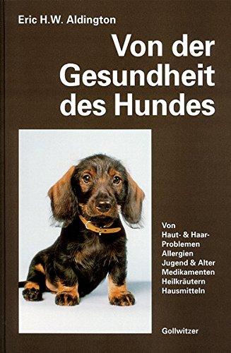 Von der Gesundheit des Hundes: Von Haut- und Haar-Problemen, Allergien, Jugend und Alter, Medikamenten, Heilkr�utern, Hausmitteln
