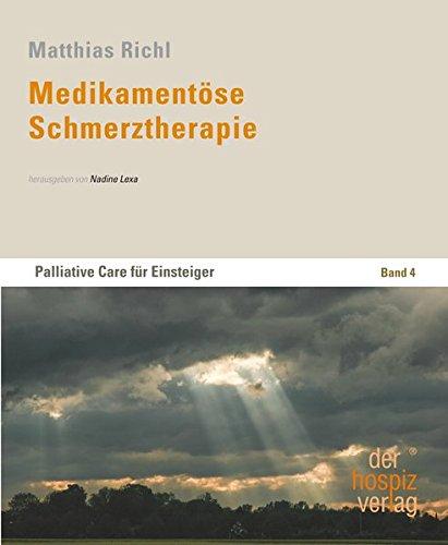 Medikament�se Schmerztherapie: Palliative Care f�r Einsteiger - Band 4