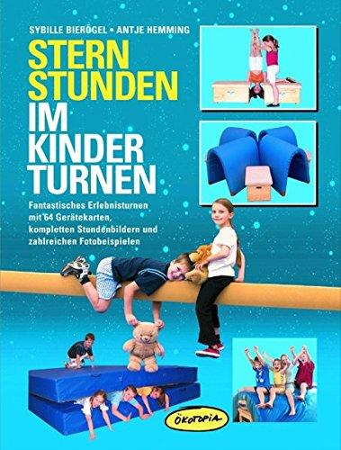 Sternstunden im Kinderturnen: Fantastisches Erlebnisturnen mit 64 Ger�te-Karten, kompletten Stundenbildern und zahlreichen Fotobeispielen