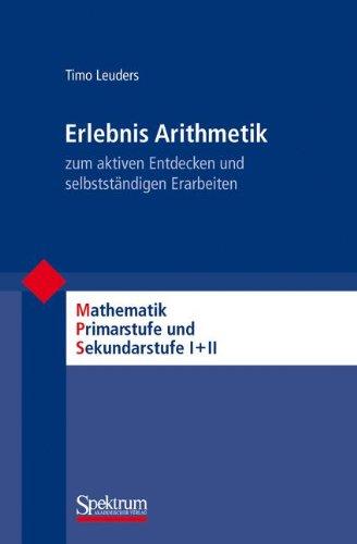 Erlebnis Arithmetik: - zum aktiven Entdecken und selbstst�ndigen Erarbeiten (Mathematik Primarstufe und Sekundarstufe I + II)