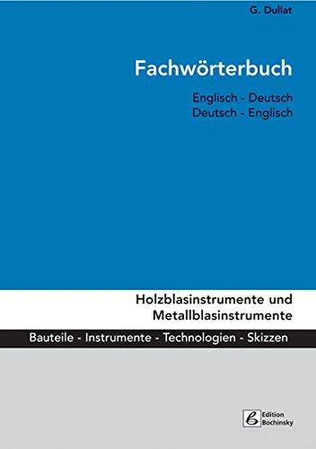 Fachw�rterbuch Holzblasinstrumente und Metallblasinstrumente: Bauteile, Instrumente, Technologien. Englisch - Deutsch / Deutsch - Englisch