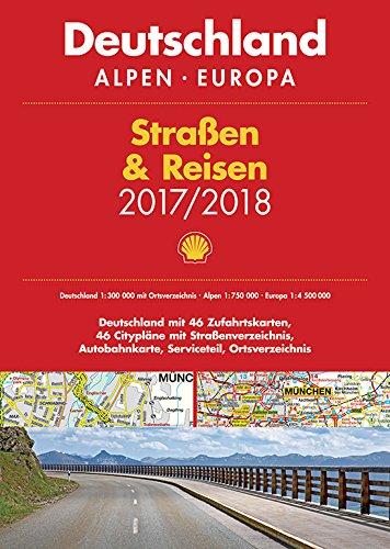 Shell Stra�en & Reisen 2017/18 Deutschland 1:300.000, Alpen, Europa (Shell Atlanten)