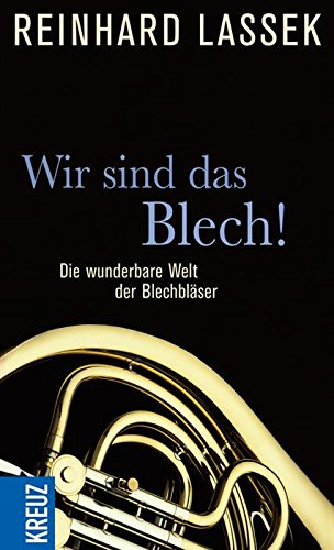 Wir sind das Blech!: Die wunderbare Welt der Blechbl�ser